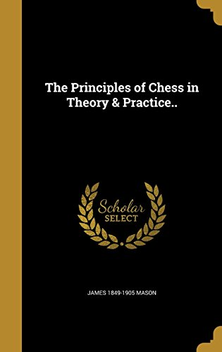 The Principles of Chess in Theory & Practice..