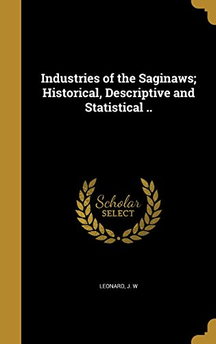 Industries of the Saginaws; Historical, Descriptive and Statistical ..