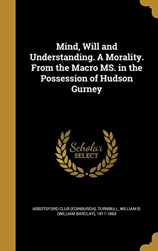 Mind, Will and Understanding. a Morality. from the Macro Ms. in the Possession of Hudson Gurney