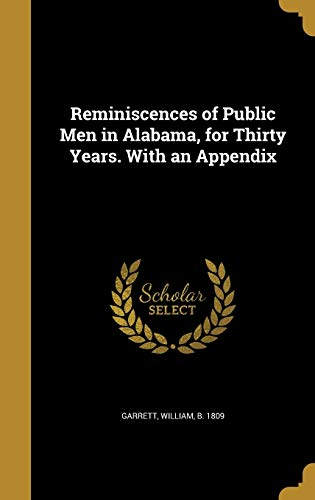 Reminiscences of Public Men in Alabama, for Thirty Years. with an Appendix