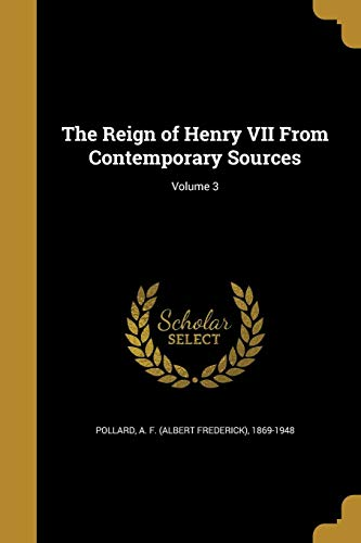 The Reign of Henry VII from Contemporary Sources; Volume 3