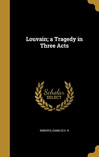 Louvain; A Tragedy in Three Acts