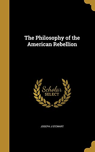 The Philosophy of the American Rebellion