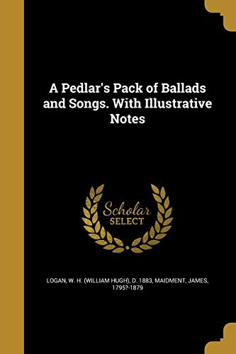 A Pedlar's Pack of Ballads and Songs. with Illustrative Notes