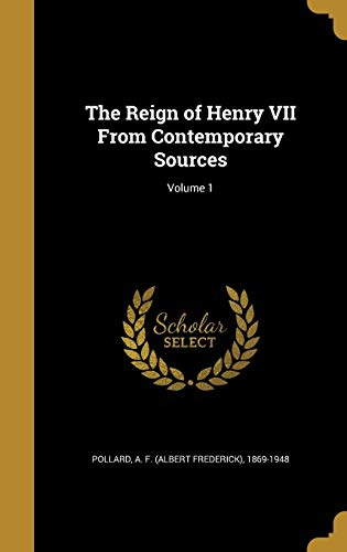 The Reign of Henry VII from Contemporary Sources; Volume 1