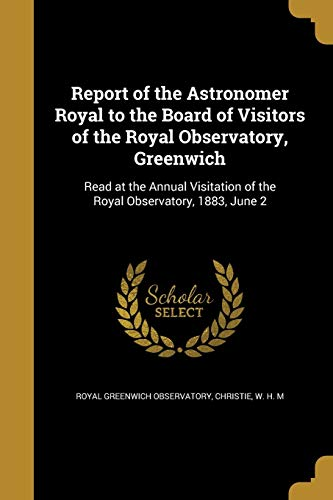Report of the Astronomer Royal to the Board of Visitors of the Royal Observatory, Greenwich