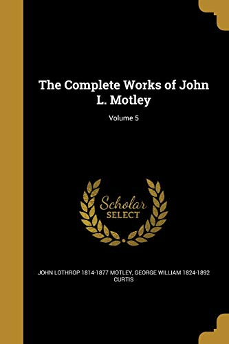 The Complete Works of John L. Motley; Volume 5