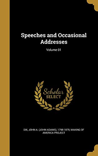 Speeches and Occasional Addresses; Volume 01