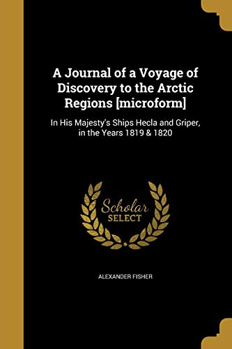 A Journal of a Voyage of Discovery to the Arctic Regions [Microform]