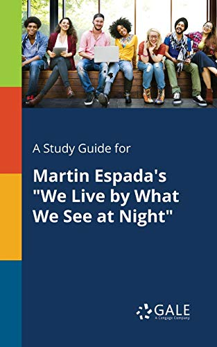 A Study Guide for Martin Espada's We Live by What We See at Night