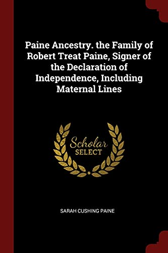Paine Ancestry. the Family of Robert Treat Paine, Signer of the Declaration of Independence, Including Maternal Lines