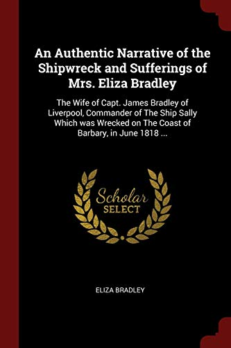 An Authentic Narrative of the Shipwreck and Sufferings of Mrs. Eliza Bradley