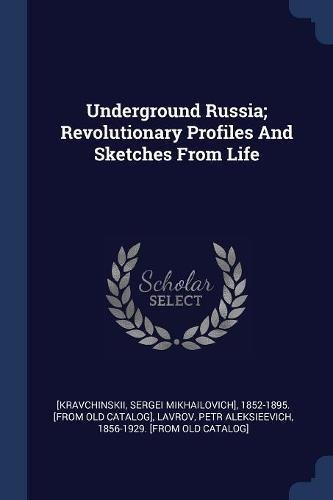 Underground Russia; Revolutionary Profiles and Sketches from Life