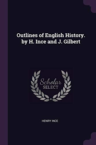 Outlines of English History. by H. Ince and J. Gilbert