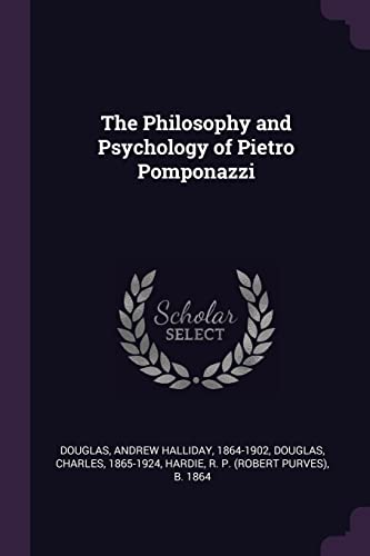The Philosophy and Psychology of Pietro Pomponazzi