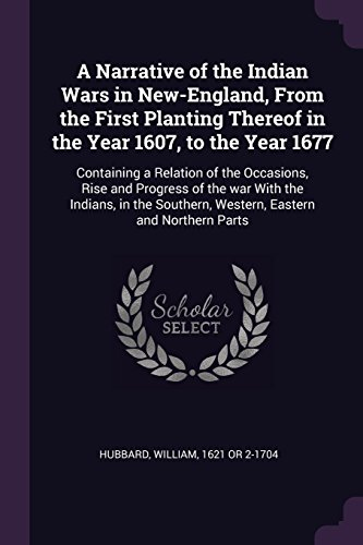 A Narrative of the Indian Wars in New-England, from the First Planting Thereof in the Year 1607, to the Year 1677