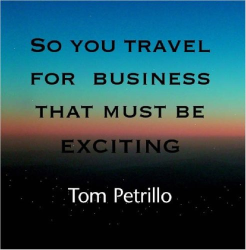 So You Travel for Business That Must Be Exciting