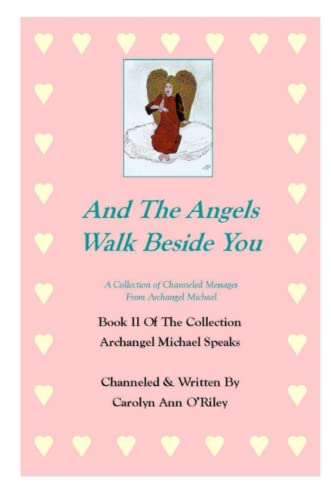 And The Angels Walk Beside You A Collection of Channeled Messages From Archangel Michael Book II Of The Collection Archangel Michael Speaks