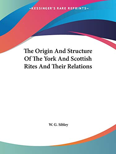 The Origin And Structure Of The York And Scottish Rites And Their Relations