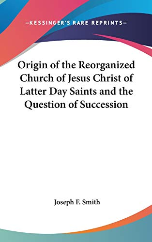 Origin of the Reorganized Church of Jesus Christ of Latter Day Saints and the Question of Succession