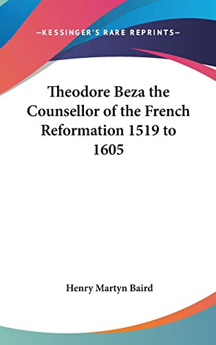 Theodore Beza the Counsellor of the French Reformation 1519 to 1605