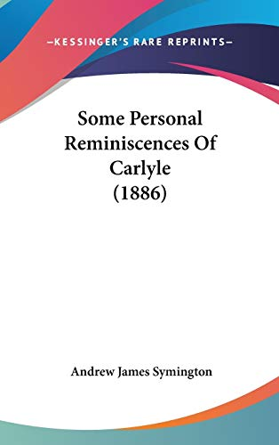 Some Personal Reminiscences Of Carlyle (1886)