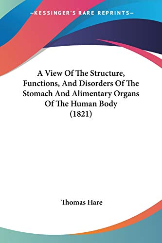 A View Of The Structure, Functions, And Disorders Of The Stomach And Alimentary Organs Of The Human Body (1821)