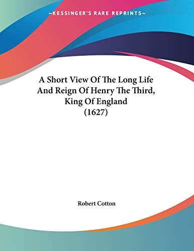 A Short View Of The Long Life And Reign Of Henry The Third, King Of England (1627)