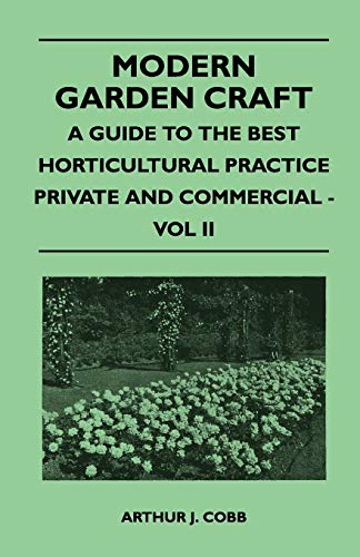 Modern Garden Craft - A Guide To The Best Horticultural Practice Private And Commercial - Vol II