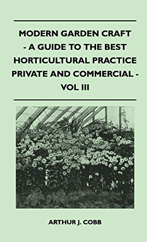 Modern Garden Craft - A Guide To The Best Horticultural Practice Private And Commercial - Vol III