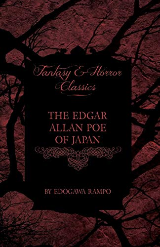 The Edgar Allan Poe of Japan - Some Tales by Edogawa Rampo - With Some Stories Inspired by His Writings (Fantasy and Horror Classics)