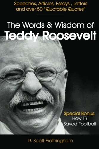 The Words and Wisdom of Teddy Roosevelt