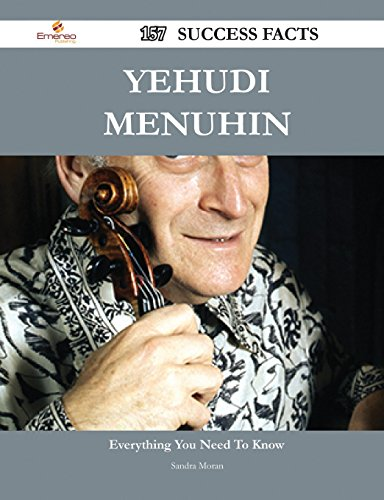Yehudi Menuhin 157 Success Facts - Everything You Need to Know about Yehudi Menuhin