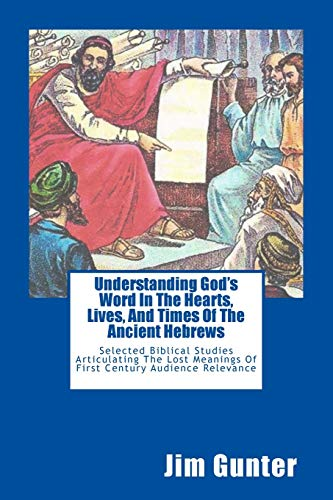 Understanding God's Word In The Hearts, Lives, And Times Of The Ancient Hebrews