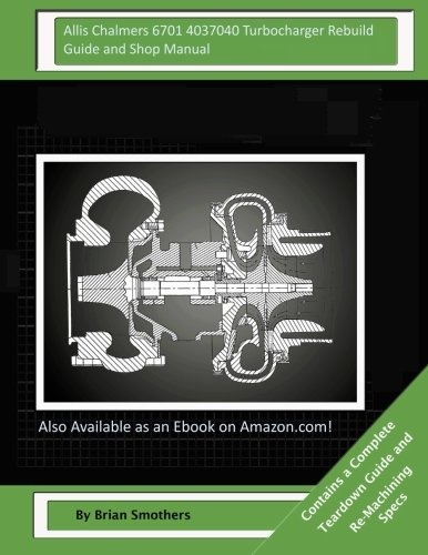 Allis Chalmers 6701 4037040 Turbocharger Rebuild Guide and Shop Manual
