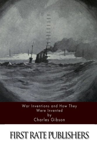 War Inventions and How They Were Invented