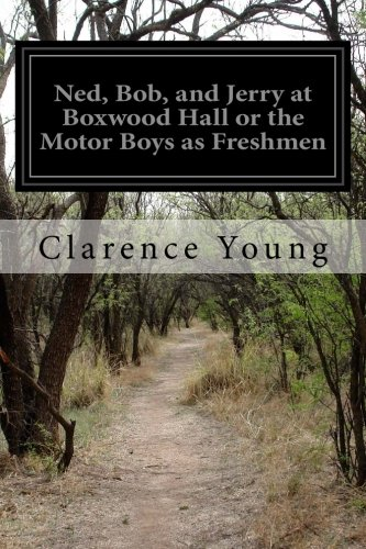 Ned, Bob, and Jerry at Boxwood Hall or the Motor Boys as Freshmen