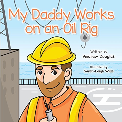 My Daddy Works on an Oil Rig
