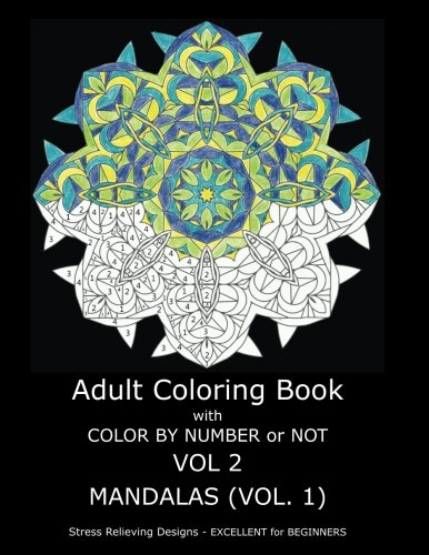 Adult Coloring Book with Color by Number or Not: Mandalas, Volume 1