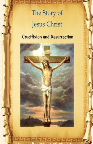 The Story of Jesus Christ Crucifixion and Resurrection