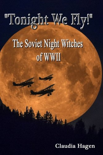 """Tonight We Fly!"" The Soviet Night Witches of WWII"