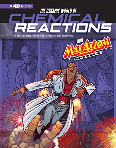 Dynamic World of Chemical Reactions with Max Axiom, Super Scientist: 4D an Augmented Reading Science Experience (Graphic Science 4D)