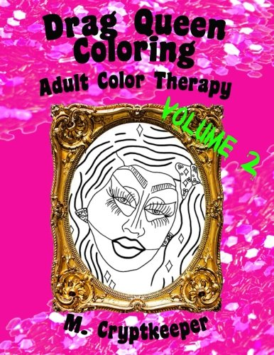 Drag Queen Coloring Book Volume 2: Adult Color Therapy: Featuring Trixie Mattel, Adore Delano, Bianca Del Rio, Chad Michaels, Kenya Michaels, Latrice Royale, Miss Fame, Nina Flowers, Laganga Estranger And Violet Chachki From Rupaul's Drag Race