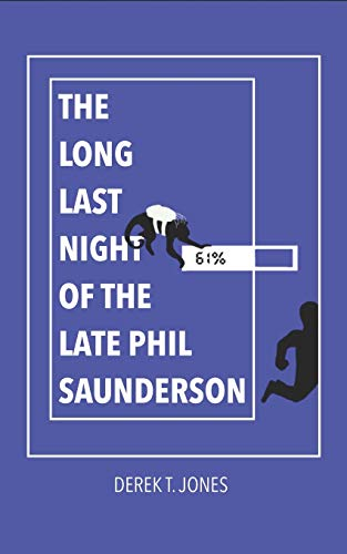The Long Last Night of the Late Phil Saunderson