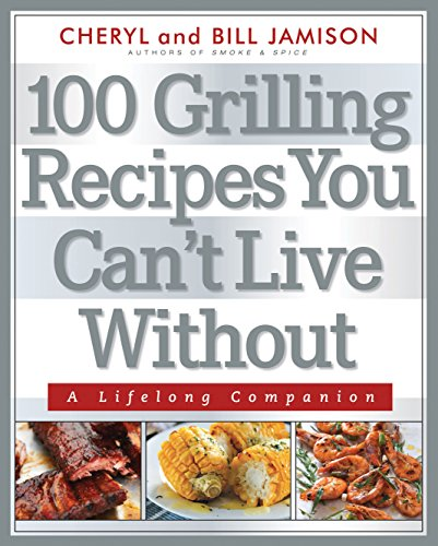 100 Grilling Recipes You Can't Live Without