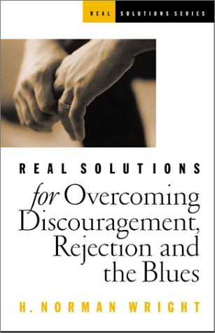 Real Solutions for Overcoming Discouragement, Rejection, and the Blues