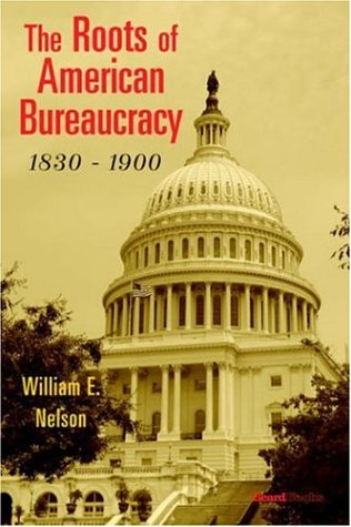 The Roots of American Bureaucracy, 1830-1900