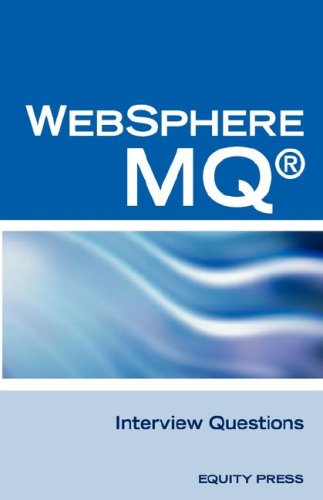 IBM (R) Mq Series (R) and Websphere Mq (R) Interview Questions, Answers, and Explanations