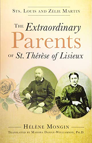 The Extraordinary Parents of St Therese of Lisieux