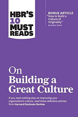 """HBR's 10 Must Reads on Building a Great Culture (with bonus article """"How to Build a Culture of Originality"""" by Adam Grant)"""